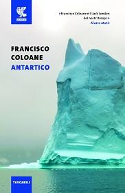 Antartico, di Francisco Coloane. Una raccolta di racconti sulla natura selvaggia della Patagonia