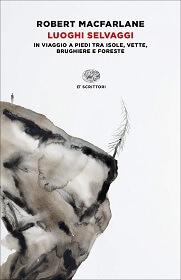Luoghi selvaggi, di Robert Macfarlane. Un reportage di viaggio sulla natura selvaggia a due passi da casa