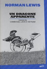 Un dragone apparente, il reportage di Norman Lewis su Vietnam, Laos, Cambogia