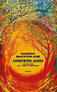 Underland. Un viaggio nel tempo profondo, libro sulla natura di Robert Macfarlane
