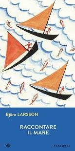 Raccontare il mare, raccolta di prefazioni di Björn Larsson