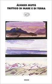 Trittico di mare e di terra, romanzo di Alvaro Mutis