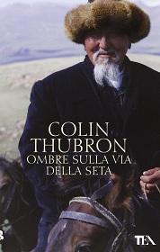 Ombre sulla Via della Seta, libro di Colin Thubron