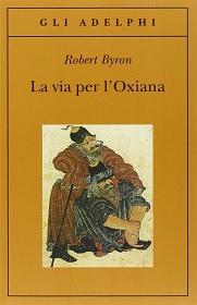La via per l'Oxiana. Libro sulla via della seta scritto da Robert Byron