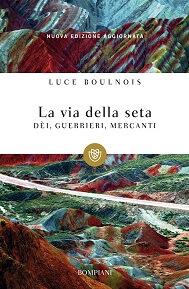 La via della seta: Dèi, guerrieri, mercanti. Libro di Luce Boulnois
