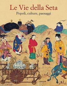 Le vie della seta. Popoli, culture, paesaggi. Libro di Susan Whitfield