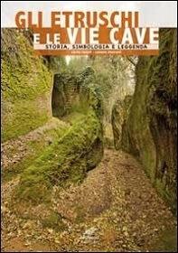 Gli Etruschi e le Vie Cave. Storia, simbologia e leggenda, di Carlo Rosati e Cesare Moroni