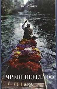 """""""Imperi dell'Indo. La storia di un fiume"""", libro di Alice Albinia"""