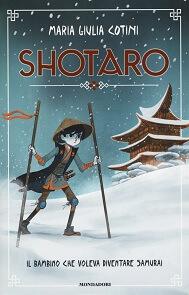 Shotaro - Il bambino che voleva diventare samurai. Un libro sui samurai per ragazzi e bambini