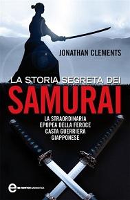 La storia segreta dei samurai, libro di Jonathan Clements