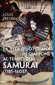 La vita quotidiana in Giappone al tempo dei samurai (1185-1603), libro di di Louis Frédéric